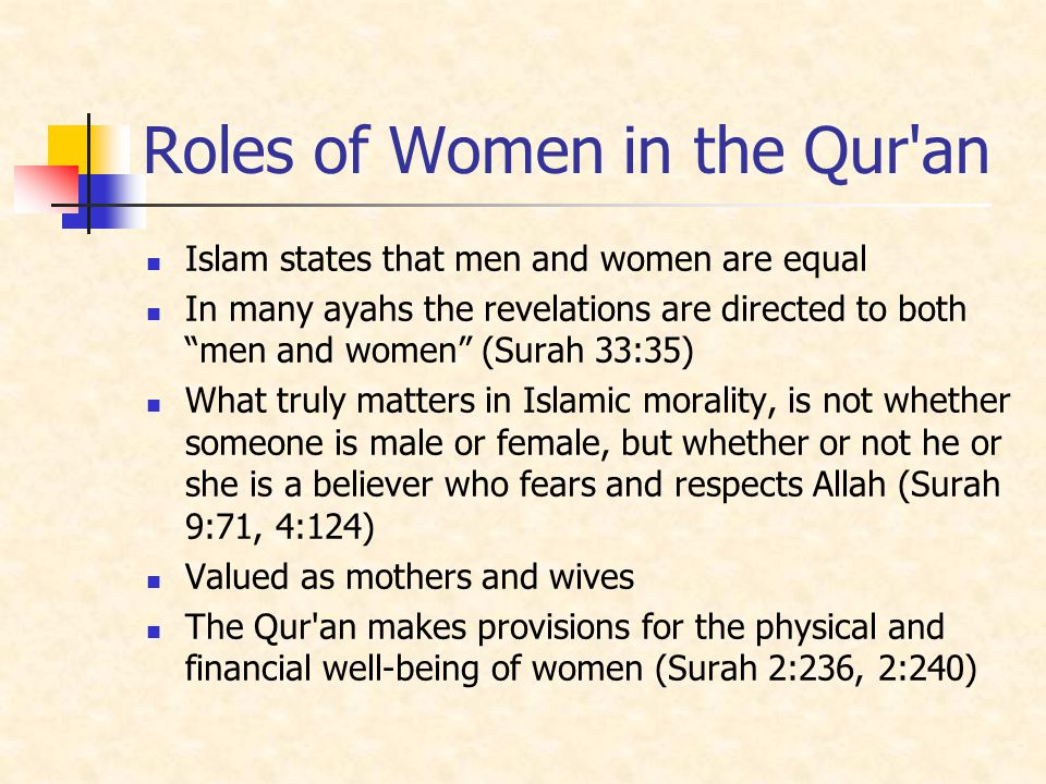 Roles of Women in the Qur'an Islam states that men and women are equal In many ayahs the revelations are directed to both men and women (Surah 33:35)
