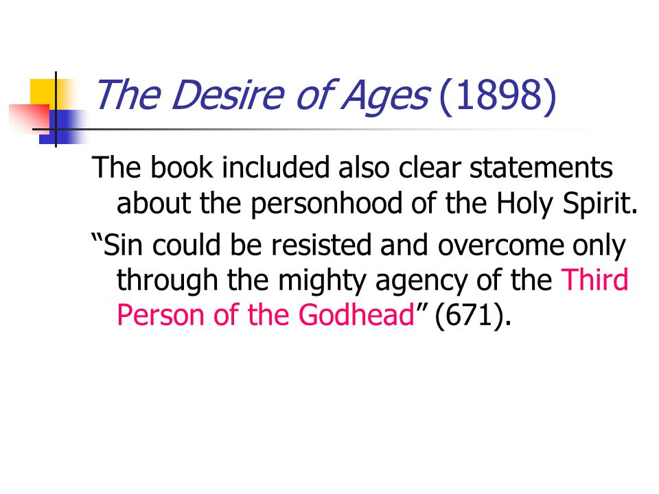 The Desire of Ages (1898) The book included also clear statements about the personhood of the Holy Spirit.