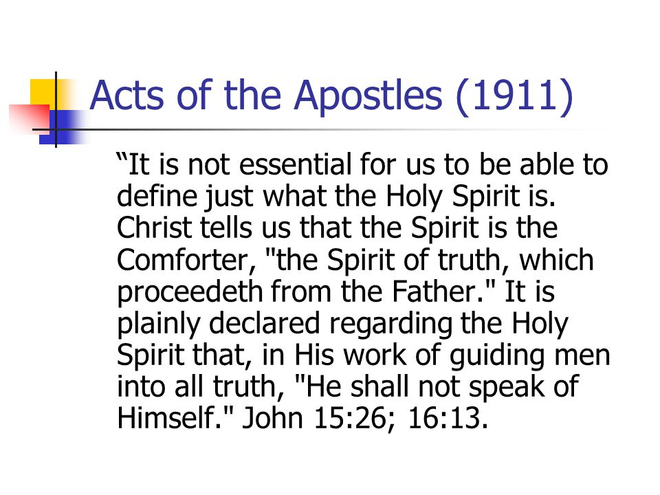 Acts of the Apostles (1911) It is not essential for us to be able to define just what the Holy Spirit is.