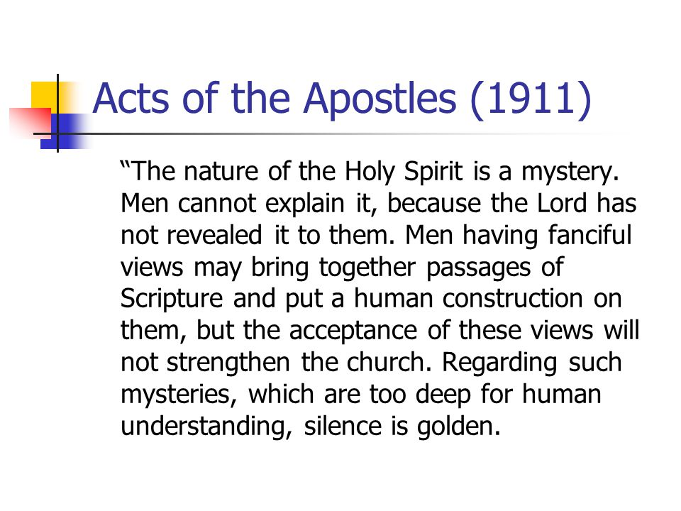 Acts of the Apostles (1911) The nature of the Holy Spirit is a mystery.