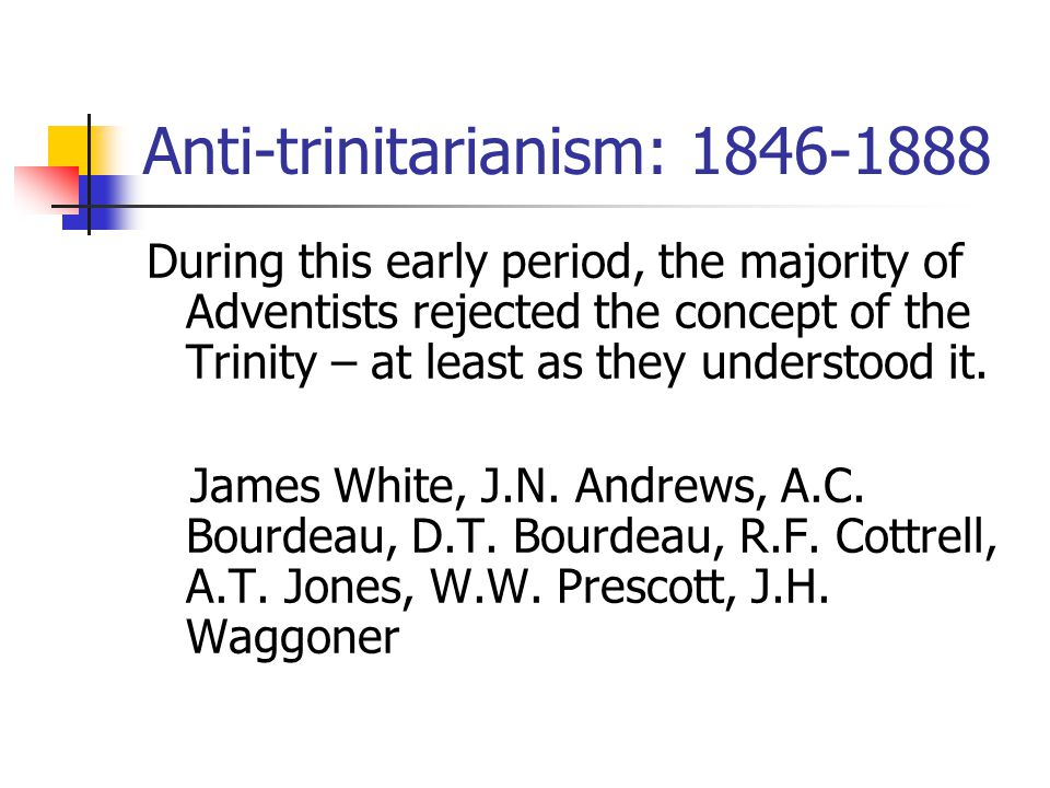Joseph Bates Respecting the trinity, I concluded that it was impossible for me to believe that the Lord Jesus Christ, the Son of the Father, was also the Almighty God, the Father, one and the same being.