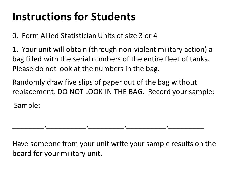 Instructions for Students 0. Form Allied Statistician Units of size 3 or 4 1. Your unit will obtain (through non-violent military action) a bag filled