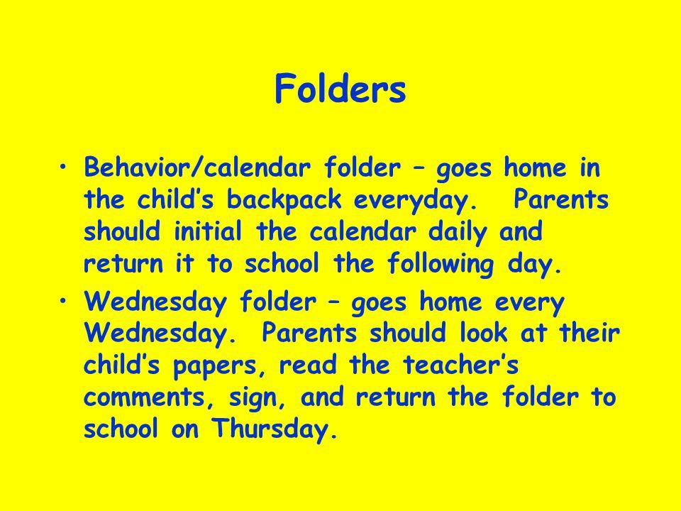 Folders Behavior/calendar folder – goes home in the childs backpack everyday.