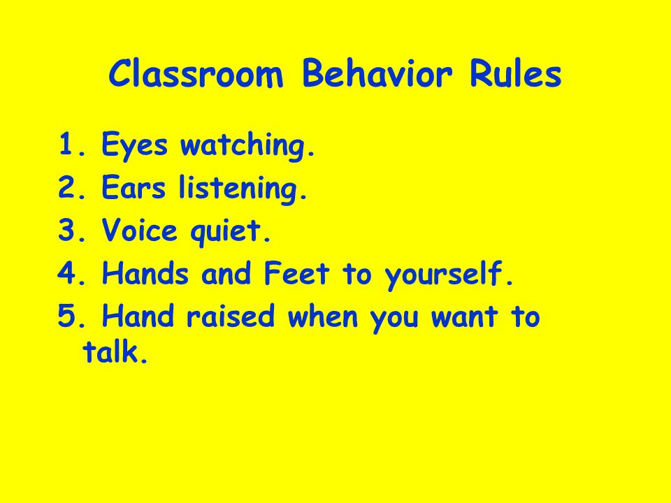 Classroom Behavior Rules 1.Eyes watching. 2. Ears listening.