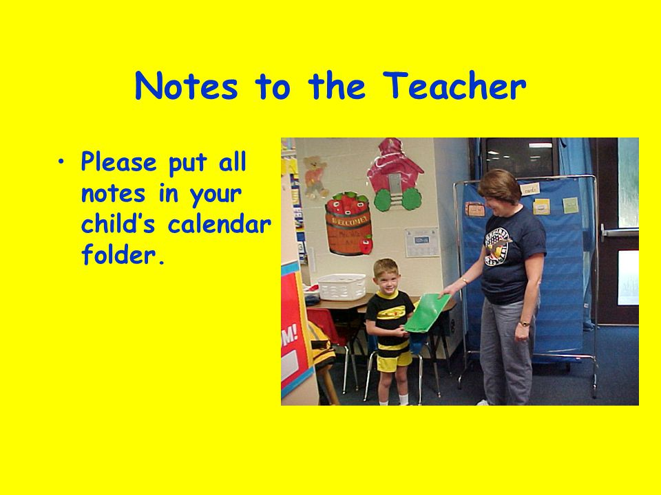 Notes to the Teacher Please put all notes in your childs calendar folder.