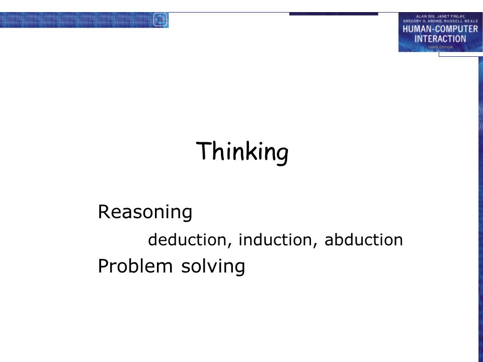 Thinking Reasoning deduction, induction, abduction Problem solving