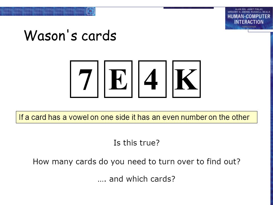 Wason's cards Is this true? How many cards do you need to turn over to find out? …. and which cards? If a card has a vowel on one side it has an even