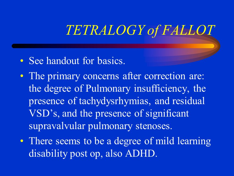 WHAT ARE THEY? Tetralogy of Fallot d-Transposition of the great arteries Truncus arteriosus TAPVR Atresias