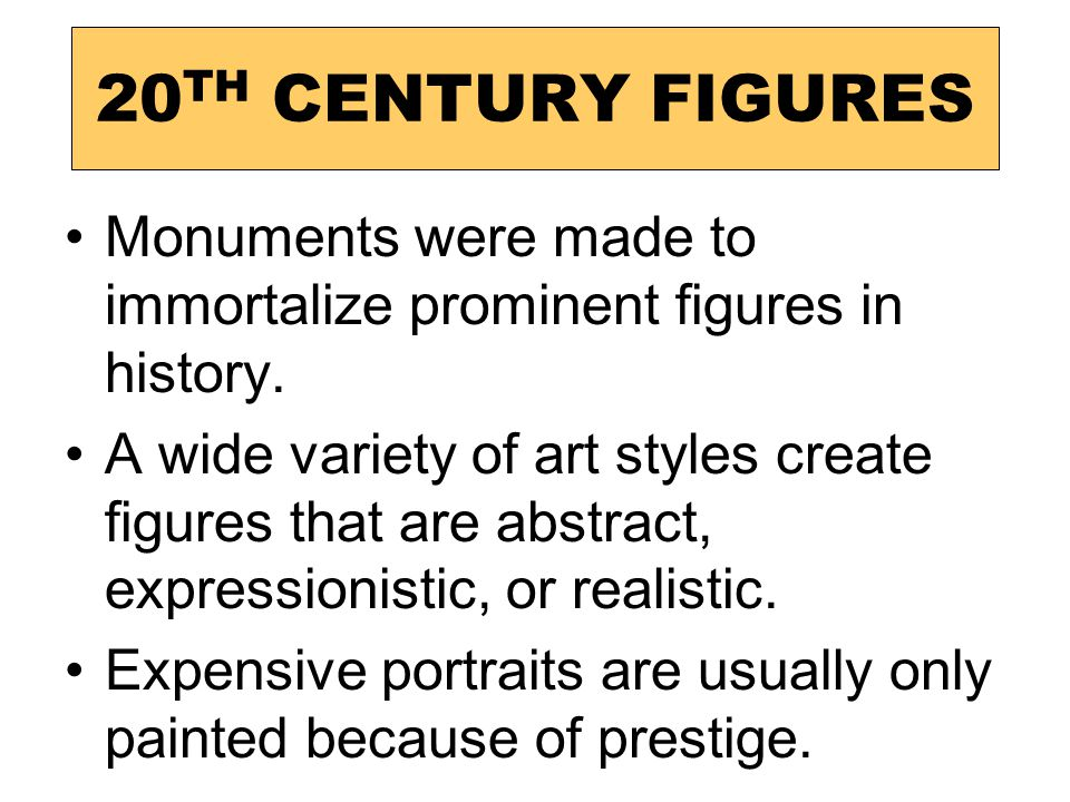 20 TH CENTURY FIGURES Monuments were made to immortalize prominent figures in history.