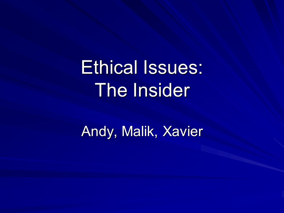 Ethical Issues: The Insider Andy, Malik, Xavier
