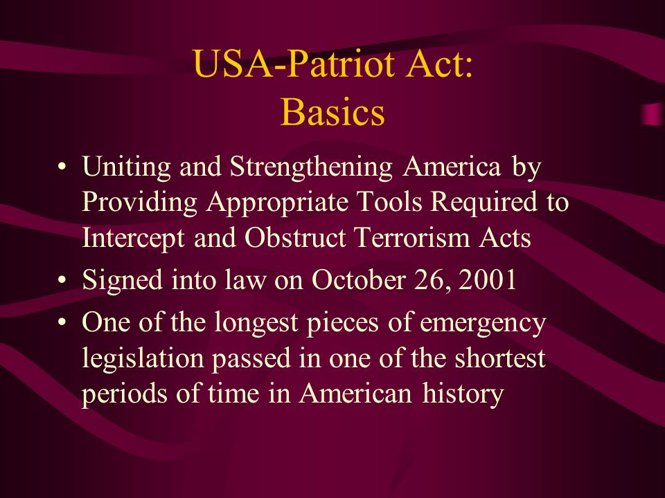 USA-Patriot Act: Basics Uniting and Strengthening America by Providing Appropriate Tools Required to Intercept and Obstruct Terrorism Acts Signed into