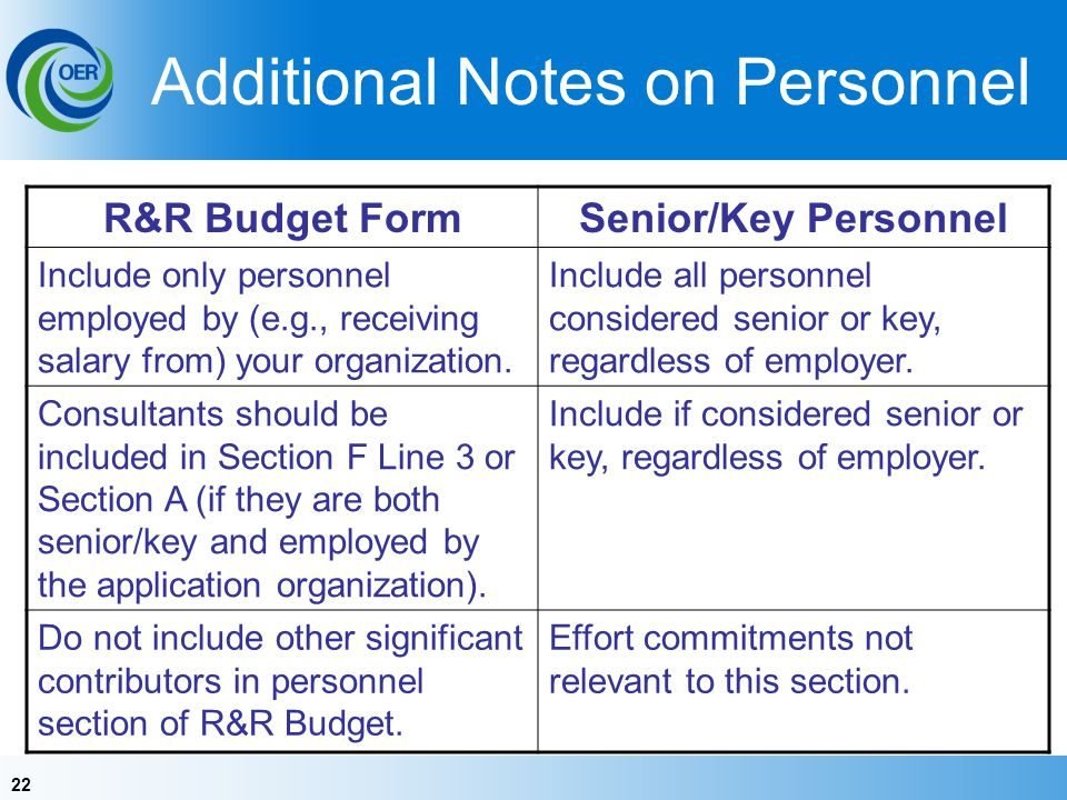 22 Additional Notes on Personnel R&R Budget FormSenior/Key Personnel Include only personnel employed by (e.g., receiving salary from) your organization.