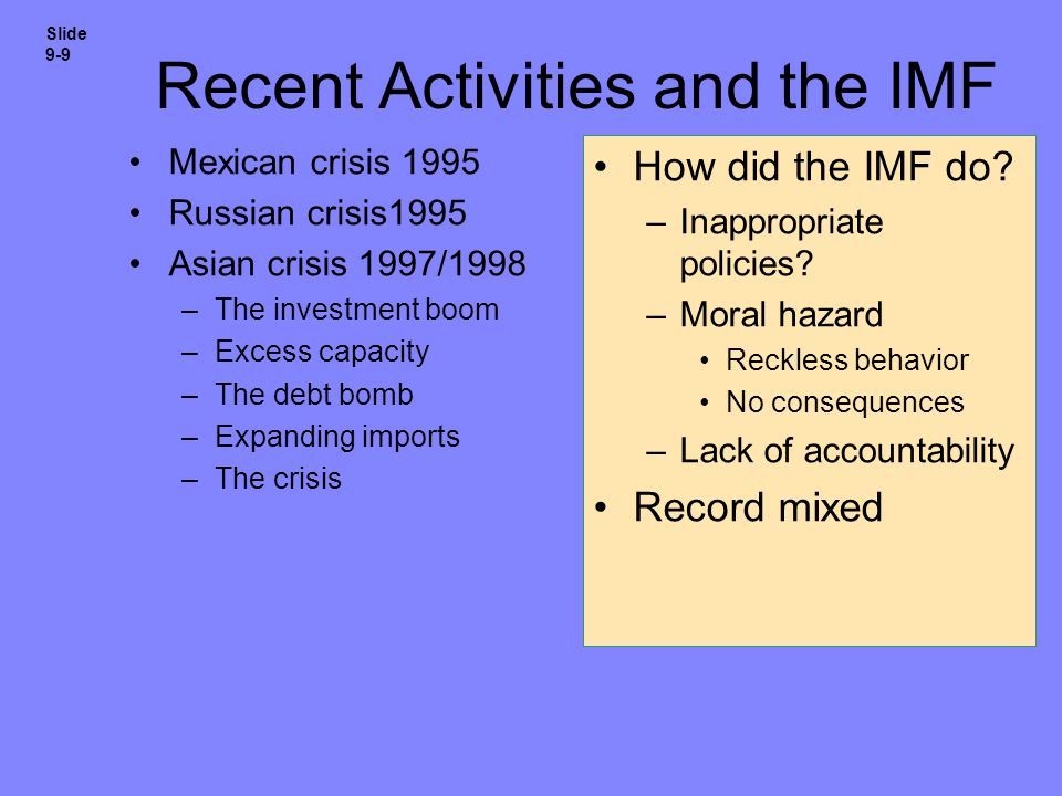 Recent Activities and the IMF Mexican crisis 1995 Russian crisis1995 Asian crisis 1997/1998 –The investment boom –Excess capacity –The debt bomb –Expa