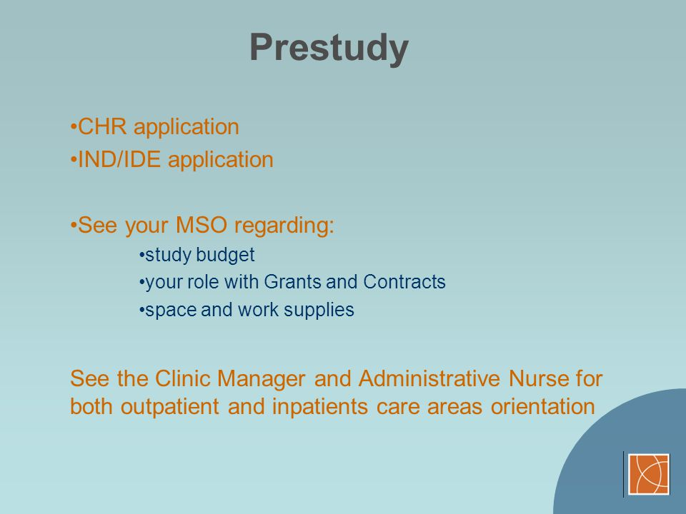 Prestudy CHR application IND/IDE application See your MSO regarding: study budget your role with Grants and Contracts space and work supplies See the