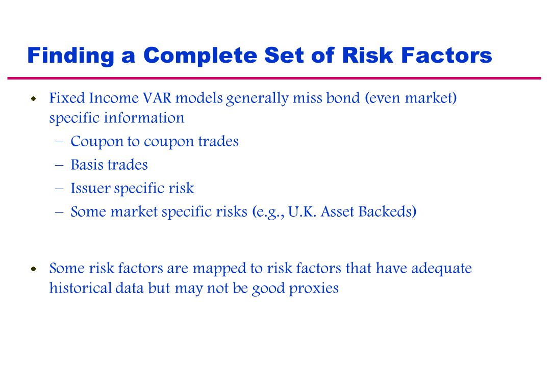 Obtaining Good Historical Data Poor Data – Even actively traded markets can have noisy historical data – Less actively traded markets can pose a signi