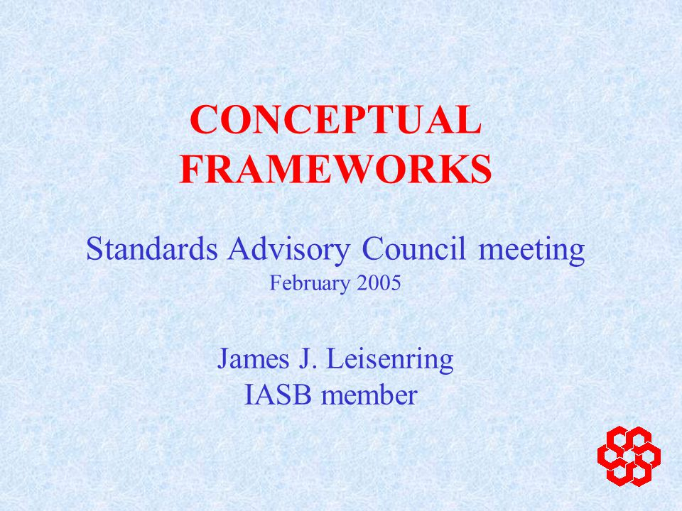 CONCEPTUAL FRAMEWORKS In the areas I want to discuss, there are only small differences between the IASB and FASB framework Focus on the elements of financial statements and on recognition and not measurement as both frameworks are quite unresolved as to measurement FASB Conceptual Framework more expansive and I have selected it to describe several points also made in IASB Framework