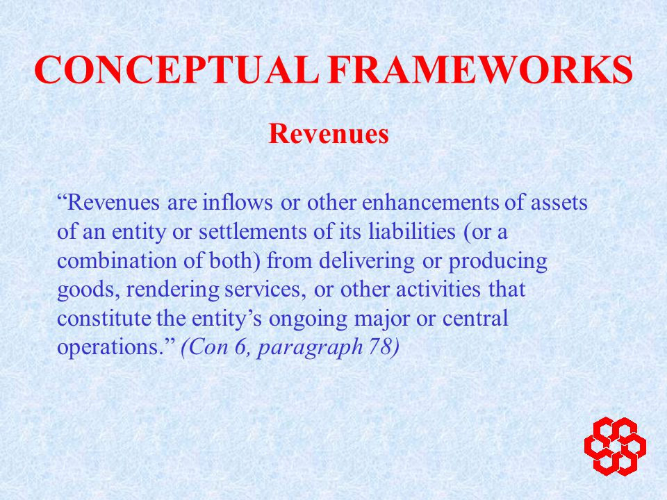 Revenues are inflows or other enhancements of assets of an entity or settlements of its liabilities (or a combination of both) from delivering or producing goods, rendering services, or other activities that constitute the entitys ongoing major or central operations.