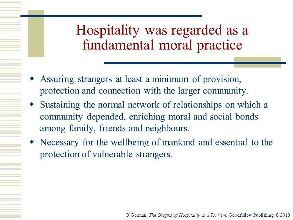 OGorman, The Origins of Hospitality and Tourism, Goodfellow Publishing © 2010 Hospitality was regarded as a fundamental moral practice Assuring strang