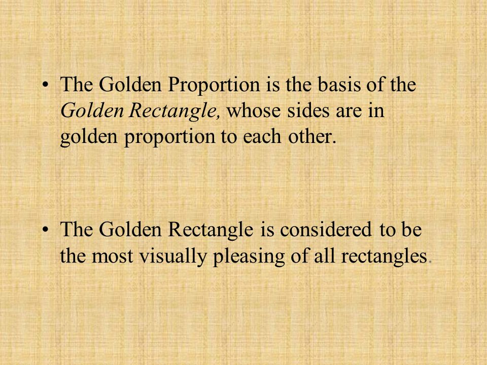 The Golden Proportion is the basis of the Golden Rectangle, whose sides are in golden proportion to each other. The Golden Rectangle is considered to