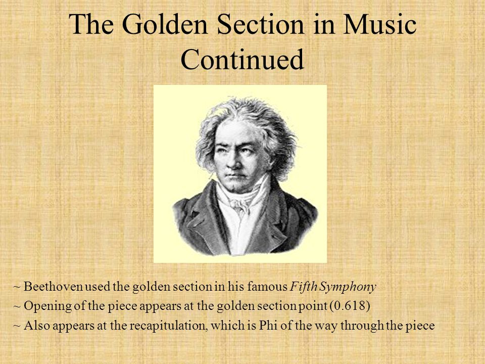 The Golden Section in Music Continued ~ Beethoven used the golden section in his famous Fifth Symphony ~ Opening of the piece appears at the golden se
