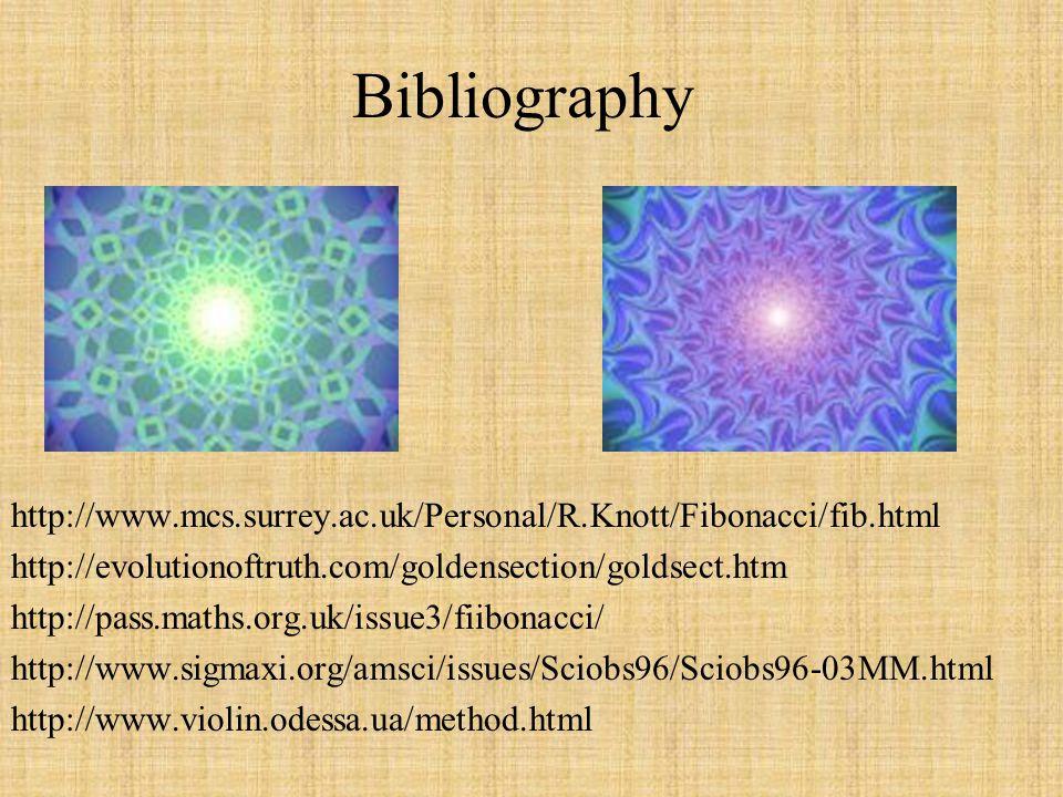 Bibliography http://www.mcs.surrey.ac.uk/Personal/R.Knott/Fibonacci/fib.html http://evolutionoftruth.com/goldensection/goldsect.htm http://pass.maths.