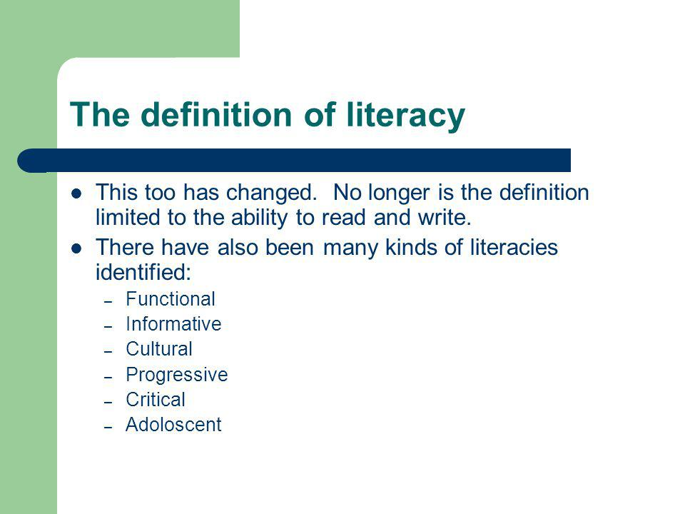 The definition of literacy This too has changed.