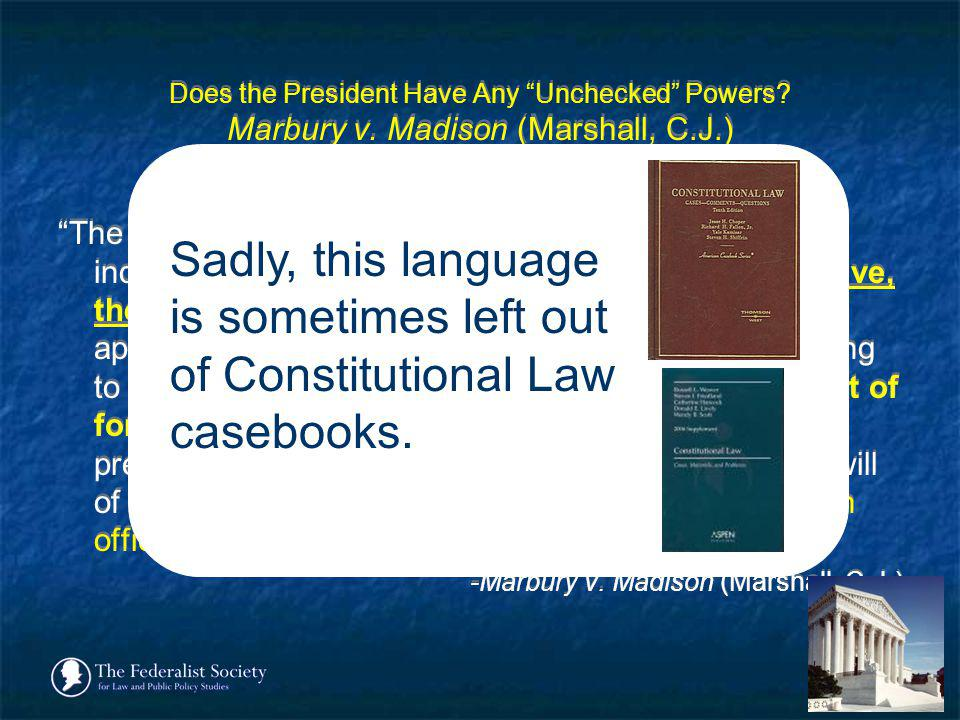 Does the President Have Any Unchecked Powers? Marbury v. Madison (Marshall, C.J.) The subjects are political. They respect the nation, not individual