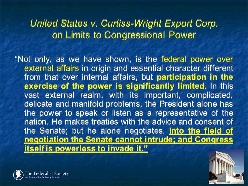 United States v. Curtiss-Wright Export Corp. on Limits to Congressional Power Not only, as we have shown, is the federal power over external affairs i