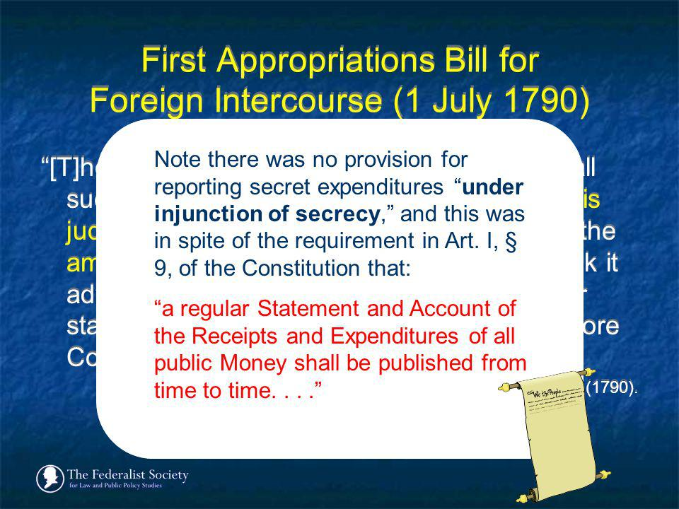 First Appropriations Bill for Foreign Intercourse (1 July 1790) [T]he President shall account specifically for all such expenditures of the said money