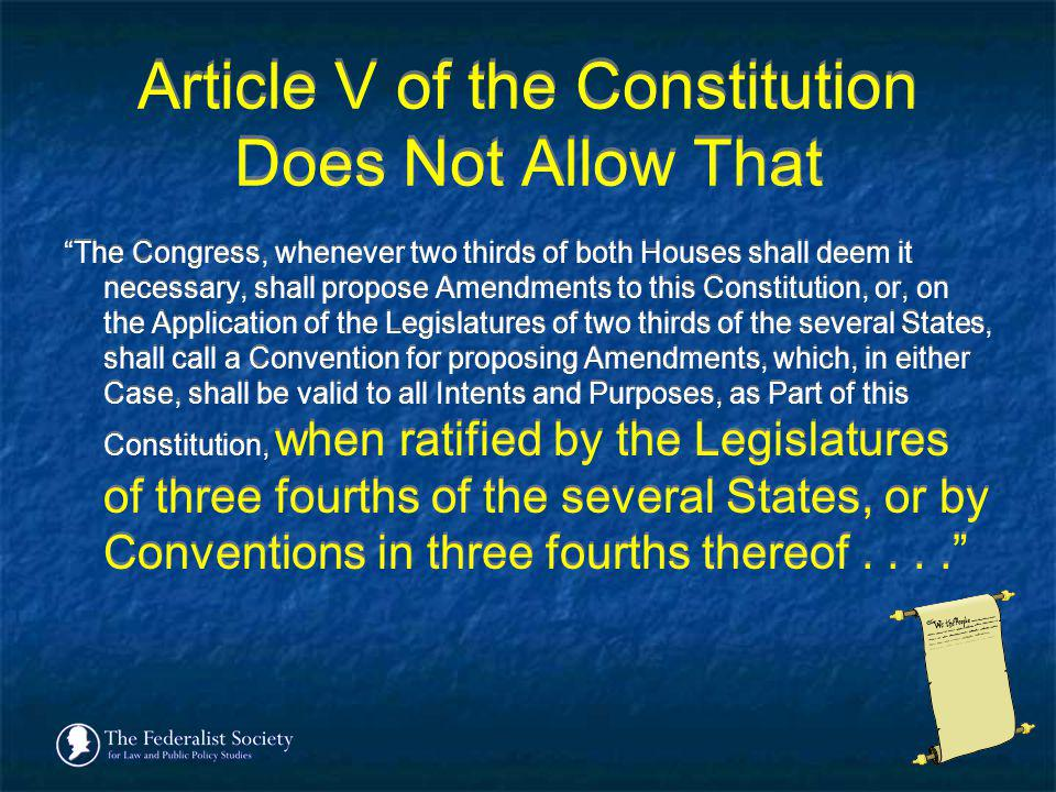 Article V of the Constitution Does Not Allow That The Congress, whenever two thirds of both Houses shall deem it necessary, shall propose Amendments t