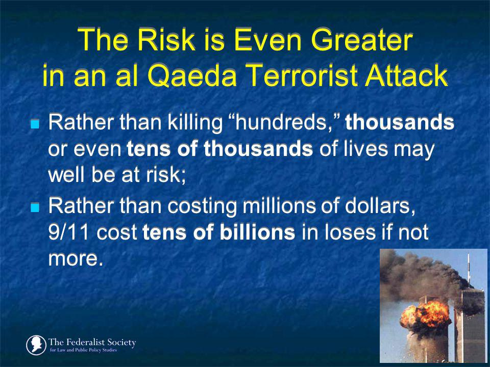 The Risk is Even Greater in an al Qaeda Terrorist Attack Rather than killing hundreds, thousands or even tens of thousands of lives may well be at ris