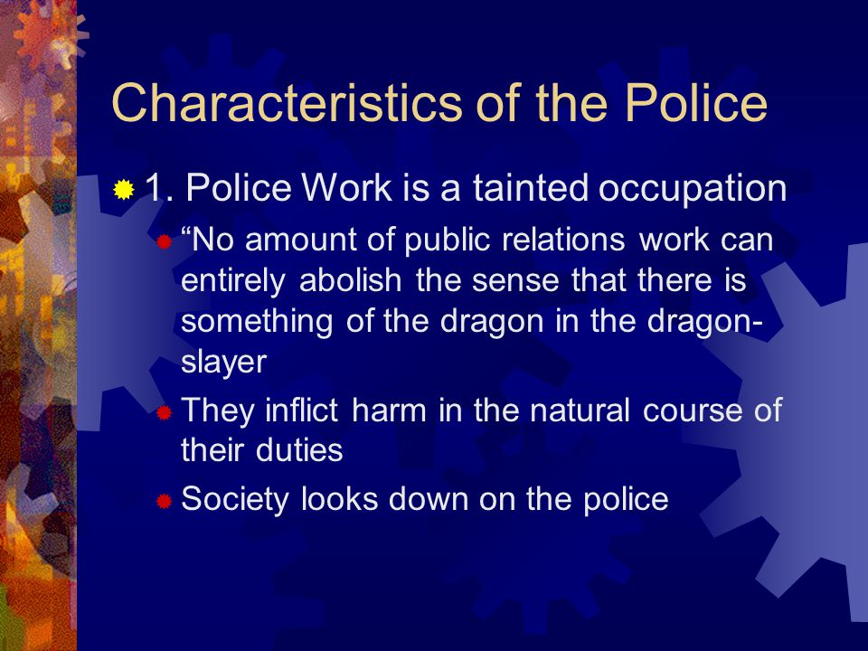 2.Police work is not merely a tainted occupation...