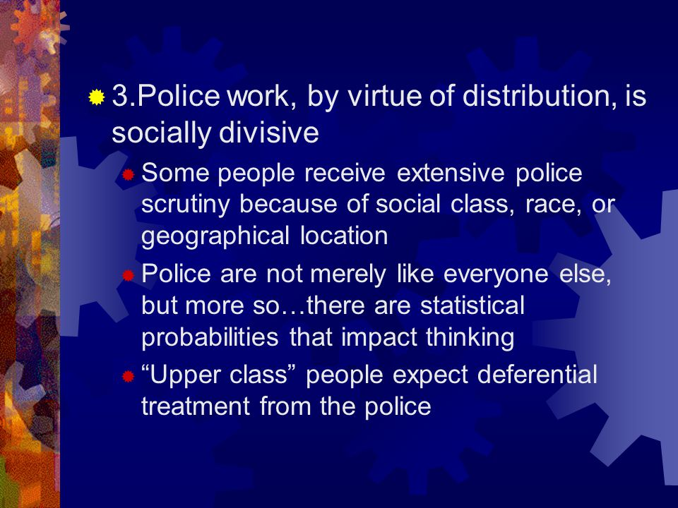 The Moral Problem How can we arrive at a favorable or even accepting judgment about the police when their very function (i.e the distribution of force) is opposed to the ethos of the people who design it?