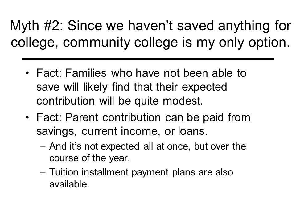 Myth #2: Since we havent saved anything for college, community college is my only option.