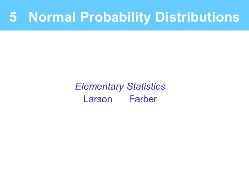 Elementary Statistics Larson Farber 5 Normal Probability Distributions