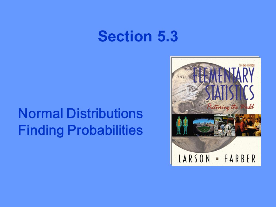 Normal Distributions Finding Probabilities Section 5.3