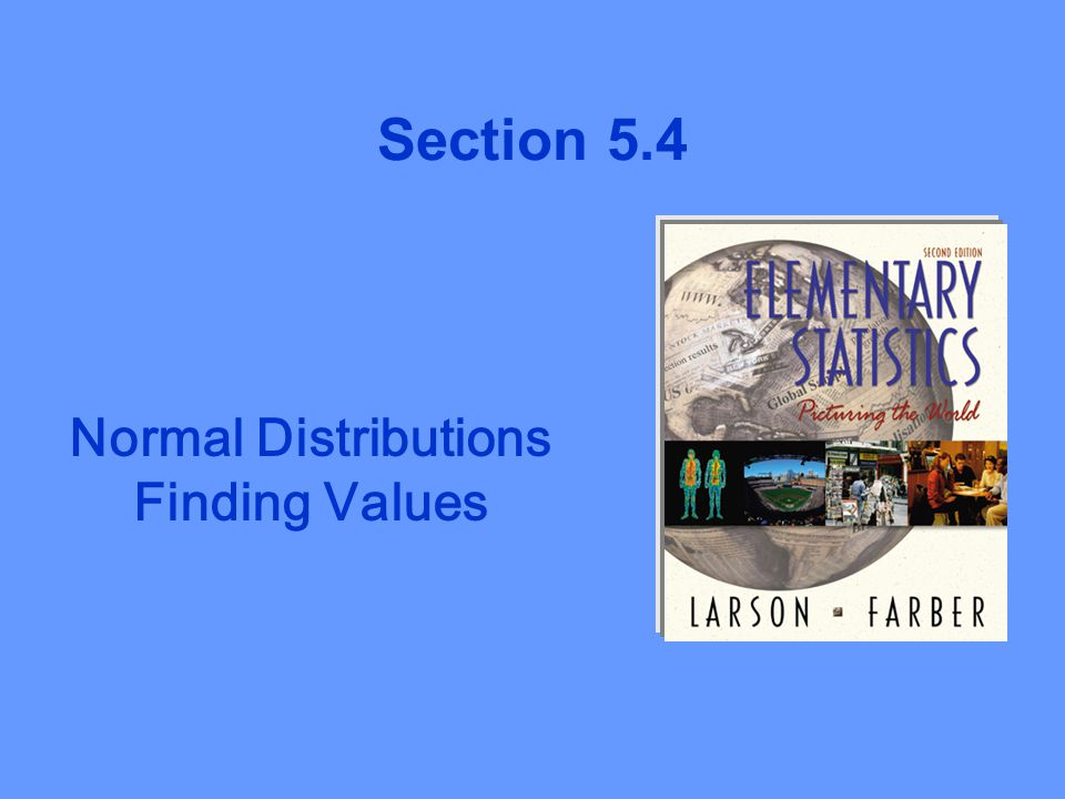 Normal Distributions Finding Values Section 5.4