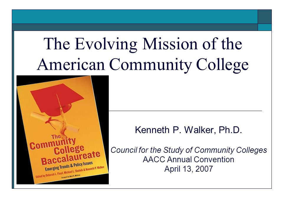 The Evolving Mission of the American Community College Kenneth P.