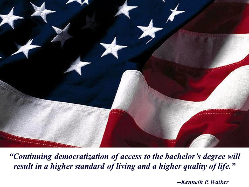 Continuing democratization of access to the bachelors degree will result in a higher standard of living and a higher quality of life.