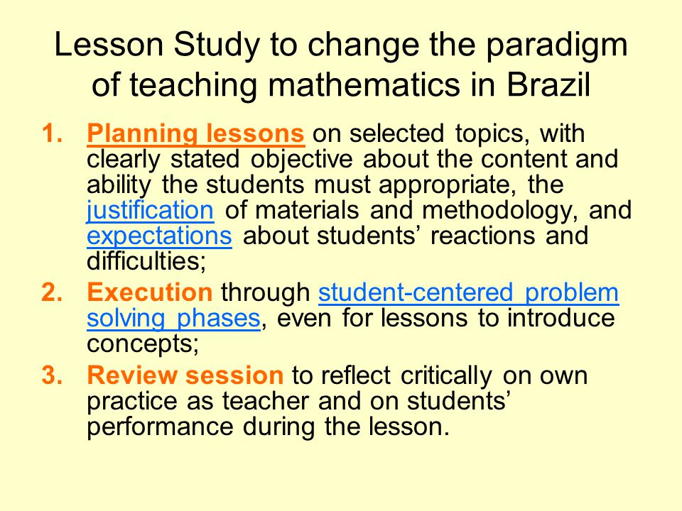 Lesson Study to change the paradigm of teaching mathematics in Brazil 1.Planning lessons on selected topics, with clearly stated objective about the c