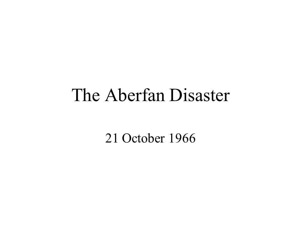 The Aberfan Disaster 21 October 1966