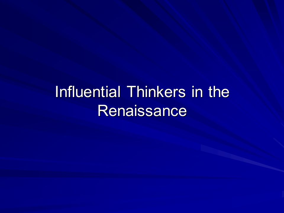 Influential Thinkers in the Renaissance