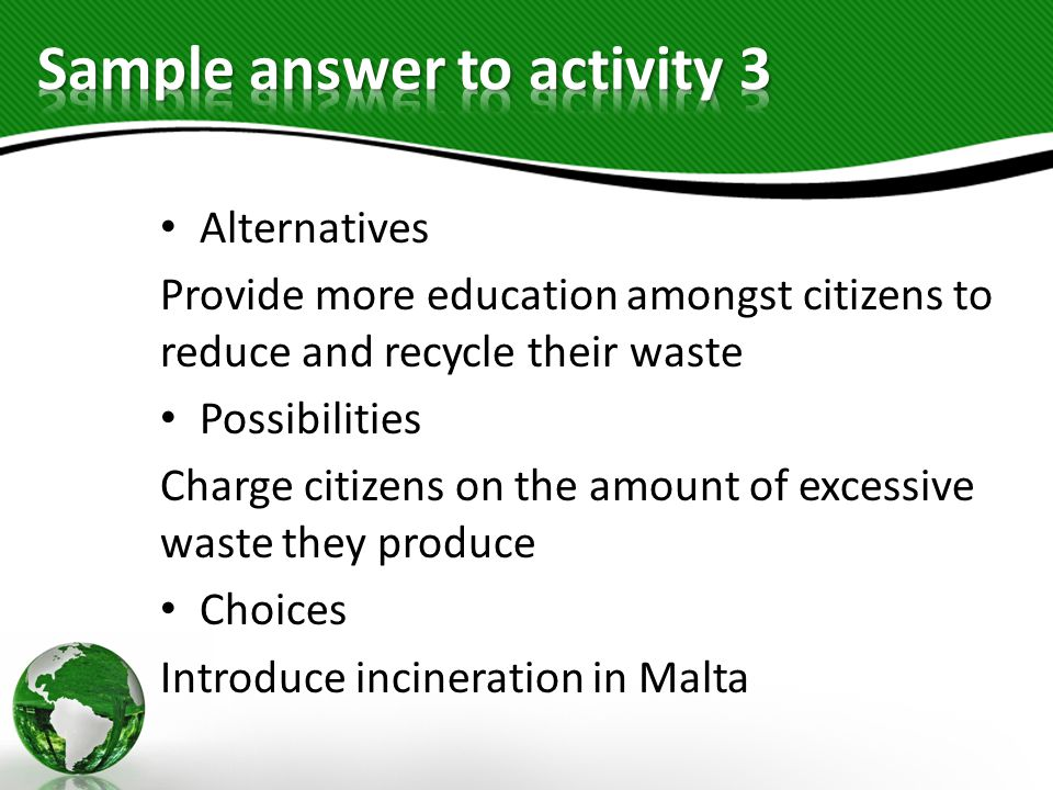 Alternatives Provide more education amongst citizens to reduce and recycle their waste Possibilities Charge citizens on the amount of excessive waste