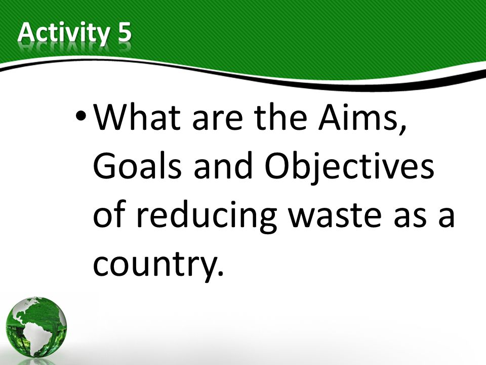 What are the Aims, Goals and Objectives of reducing waste as a country.
