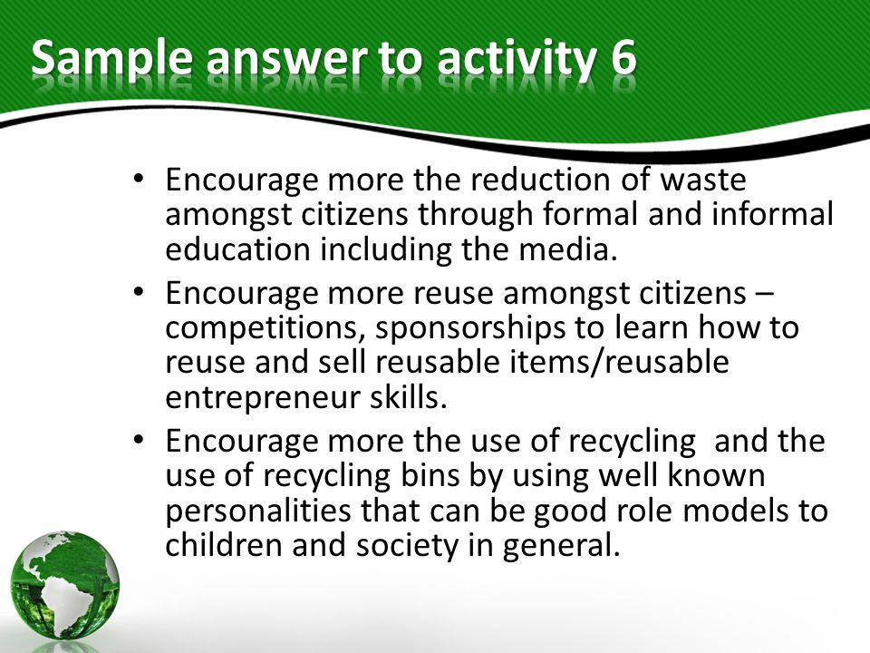 Encourage more the reduction of waste amongst citizens through formal and informal education including the media. Encourage more reuse amongst citizen