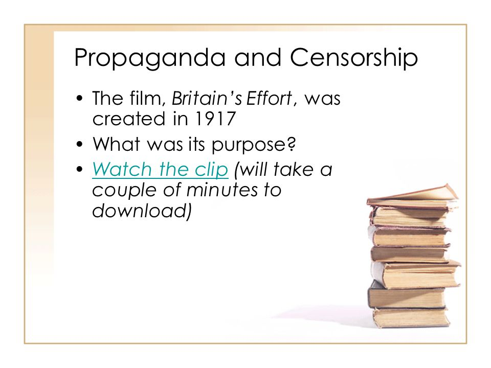 Propaganda and Censorship The film, Britains Effort, was created in 1917 What was its purpose.