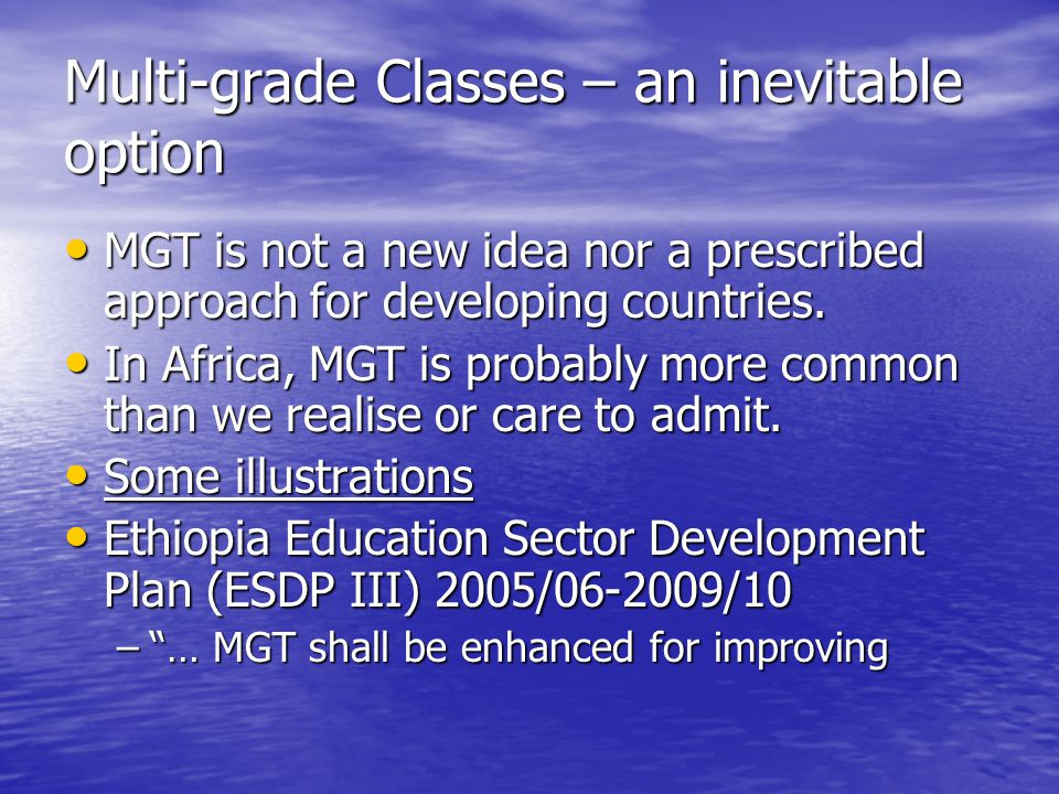 Multi-grade Classes – an inevitable option MGT is not a new idea nor a prescribed approach for developing countries. MGT is not a new idea nor a presc