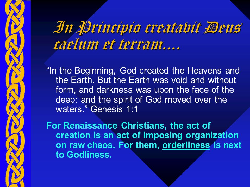 I n the B eginning... Biblical explanation for cosmology Designed by a benevolent deity Perfection and lack of change Perfect order and hierarchy from