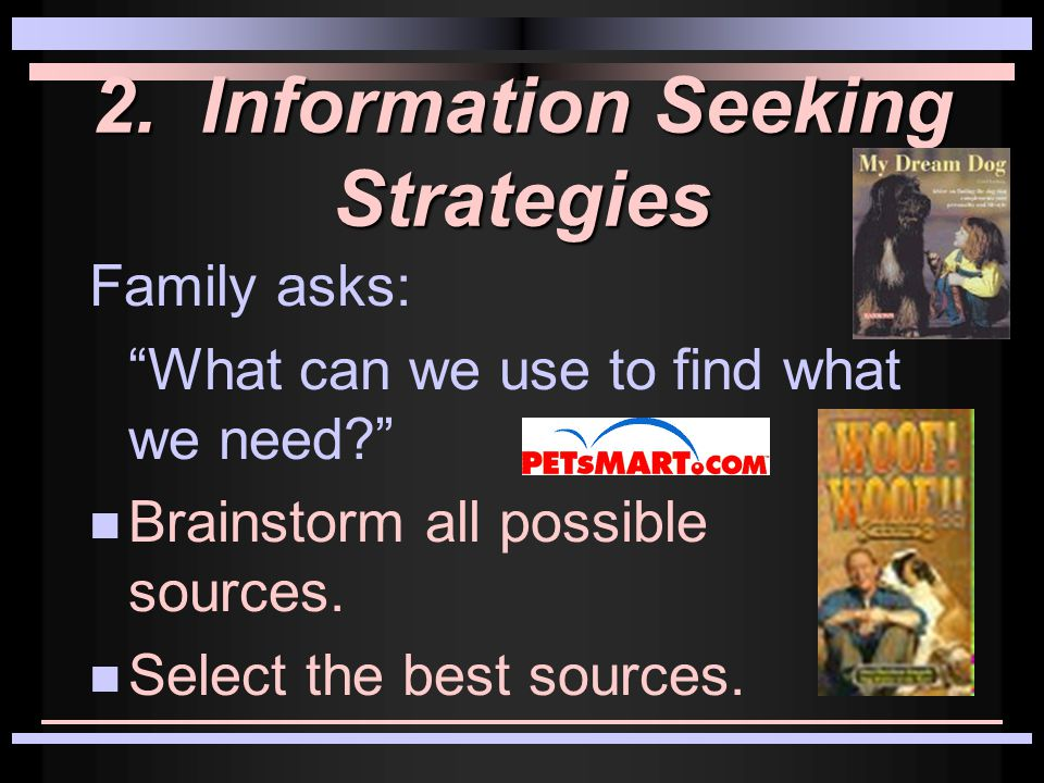 2. Information Seeking Strategies Family asks: What can we use to find what we need.