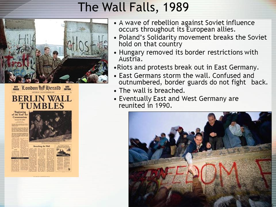 30 The Wall Falls, 1989 A wave of rebellion against Soviet influence occurs throughout its European allies. Polands Solidarity movement breaks the Sov